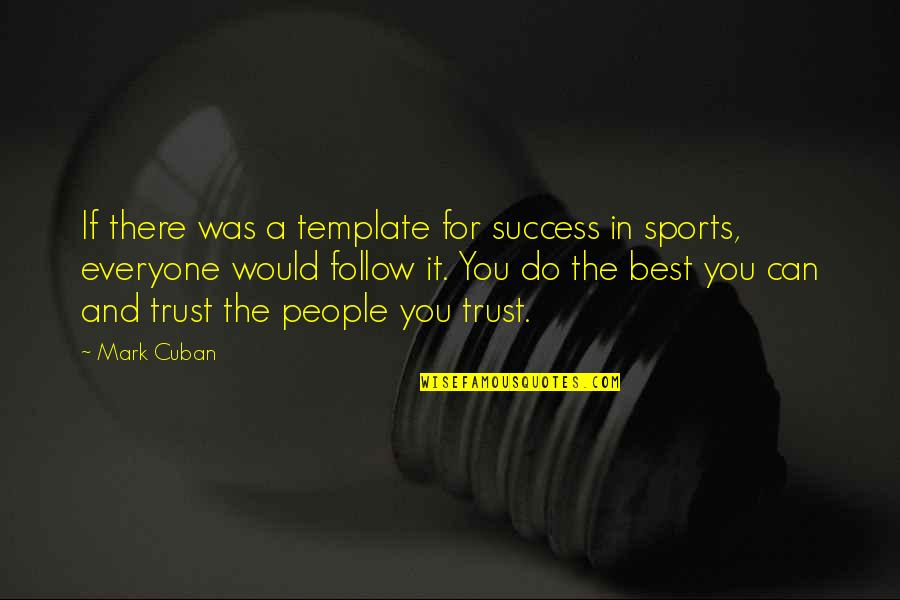 Success Best Quotes By Mark Cuban: If there was a template for success in