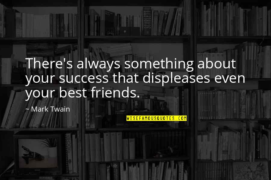 Success Best Quotes By Mark Twain: There's always something about your success that displeases