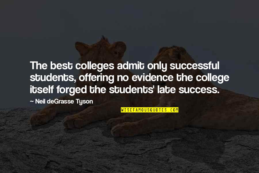 Success Best Quotes By Neil DeGrasse Tyson: The best colleges admit only successful students, offering