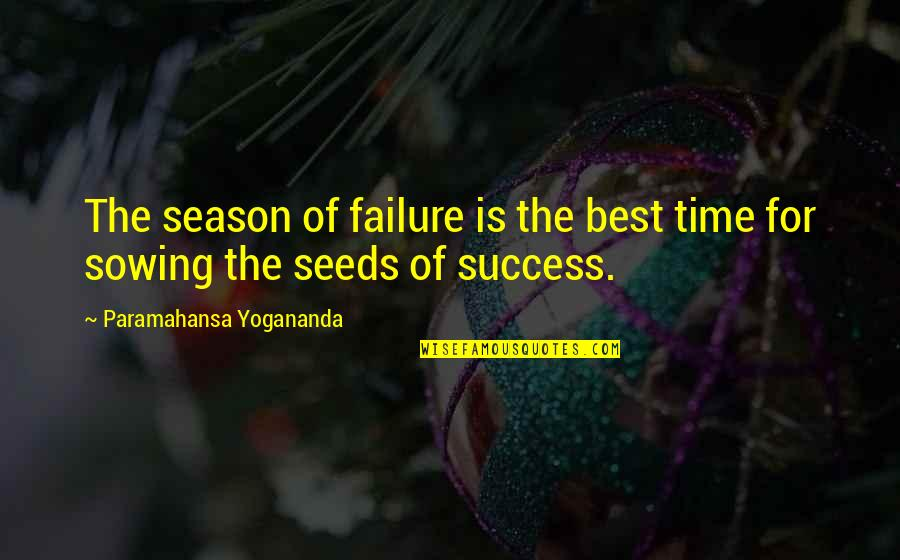 Success Best Quotes By Paramahansa Yogananda: The season of failure is the best time