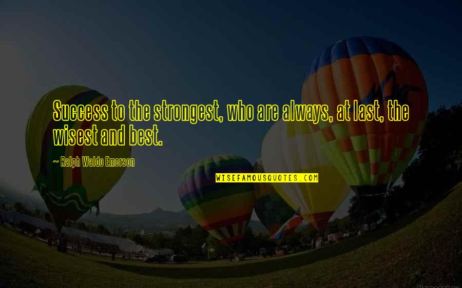 Success Best Quotes By Ralph Waldo Emerson: Success to the strongest, who are always, at