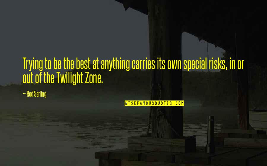 Success Best Quotes By Rod Serling: Trying to be the best at anything carries