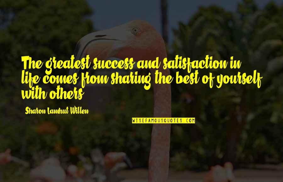 Success Best Quotes By Sharon Lamhut Willen: The greatest success and satisfaction in life comes