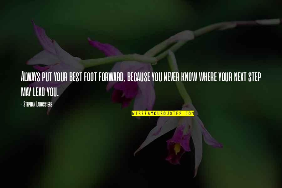 Success Best Quotes By Stephan Labossiere: Always put your best foot forward, because you