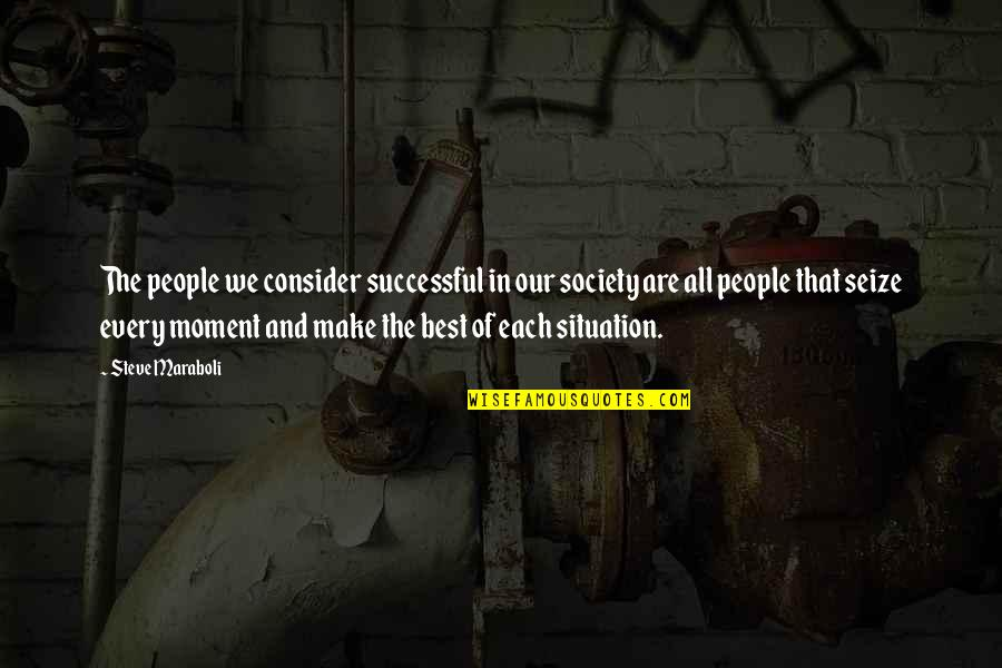 Success Best Quotes By Steve Maraboli: The people we consider successful in our society