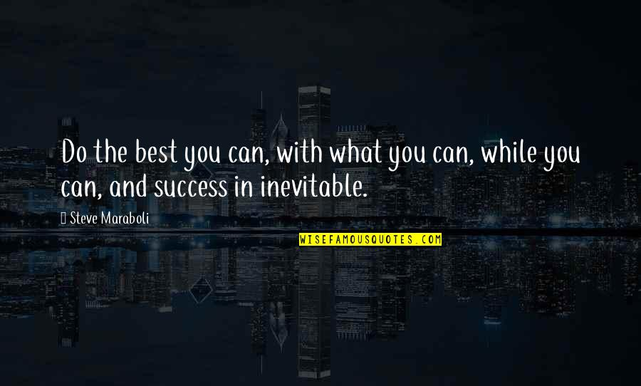 Success Best Quotes By Steve Maraboli: Do the best you can, with what you