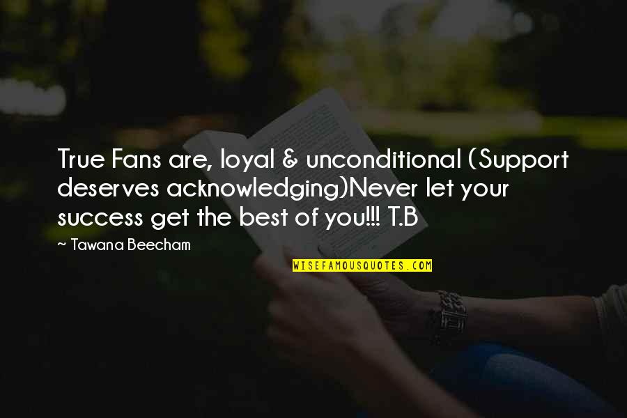 Success Best Quotes By Tawana Beecham: True Fans are, loyal & unconditional (Support deserves