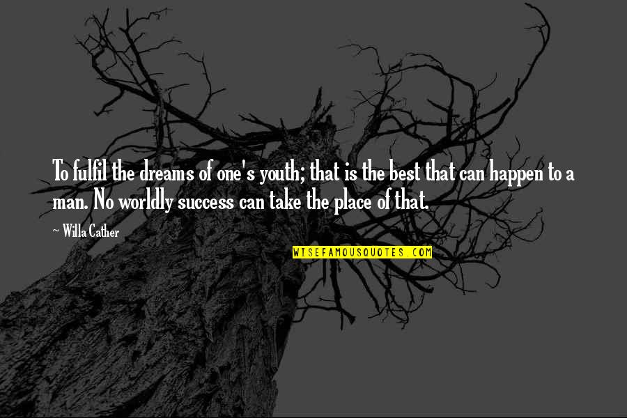 Success Best Quotes By Willa Cather: To fulfil the dreams of one's youth; that