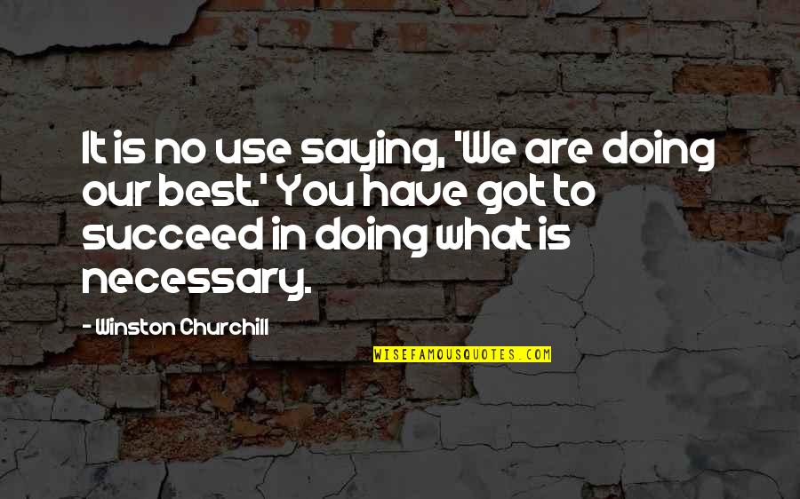 Success Best Quotes By Winston Churchill: It is no use saying, 'We are doing