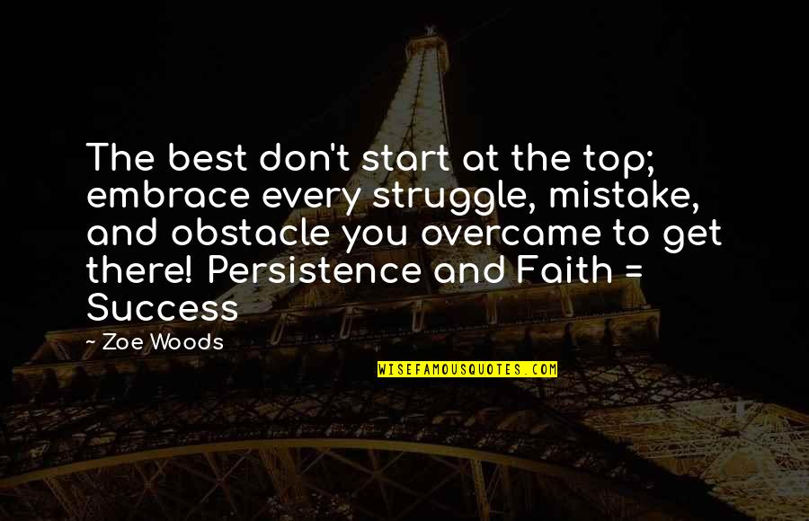 Success Best Quotes By Zoe Woods: The best don't start at the top; embrace