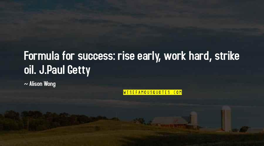 Success Formula Quotes By Alison Wong: Formula for success: rise early, work hard, strike