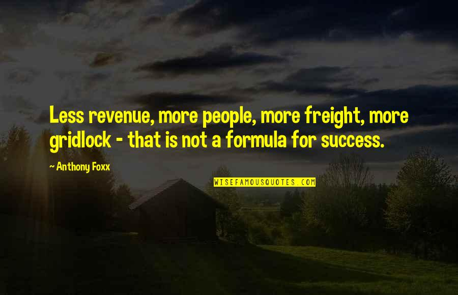 Success Formula Quotes By Anthony Foxx: Less revenue, more people, more freight, more gridlock