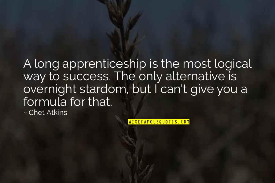 Success Formula Quotes By Chet Atkins: A long apprenticeship is the most logical way