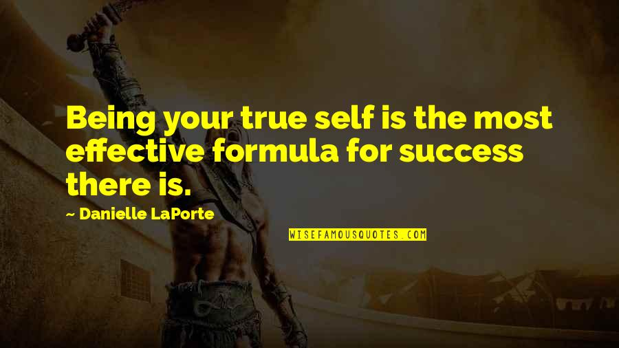 Success Formula Quotes By Danielle LaPorte: Being your true self is the most effective