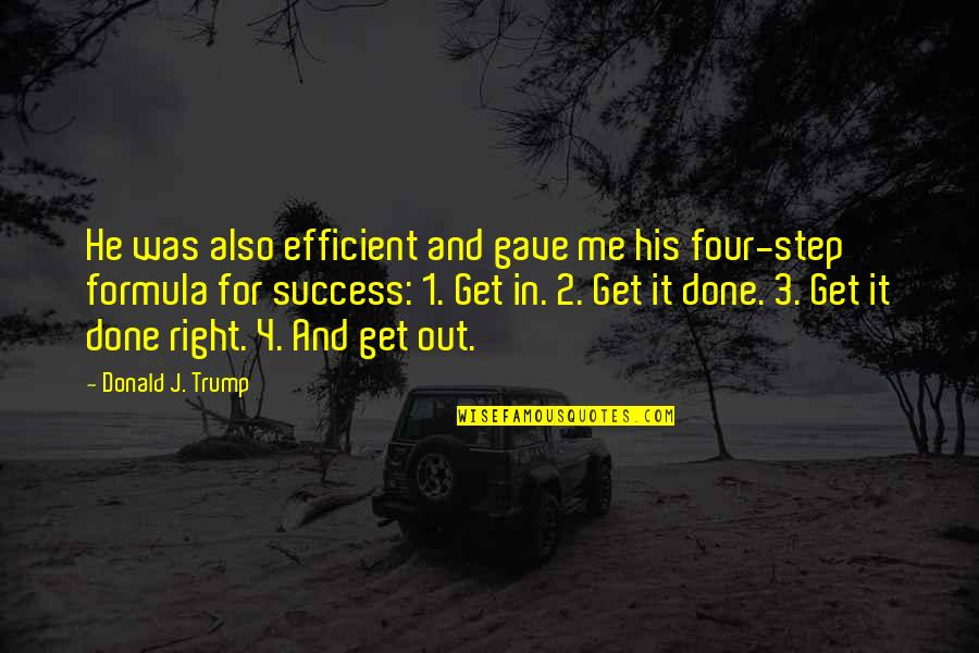 Success Formula Quotes By Donald J. Trump: He was also efficient and gave me his