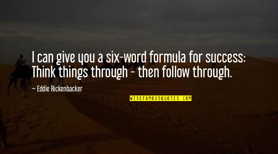 Success Formula Quotes By Eddie Rickenbacker: I can give you a six-word formula for