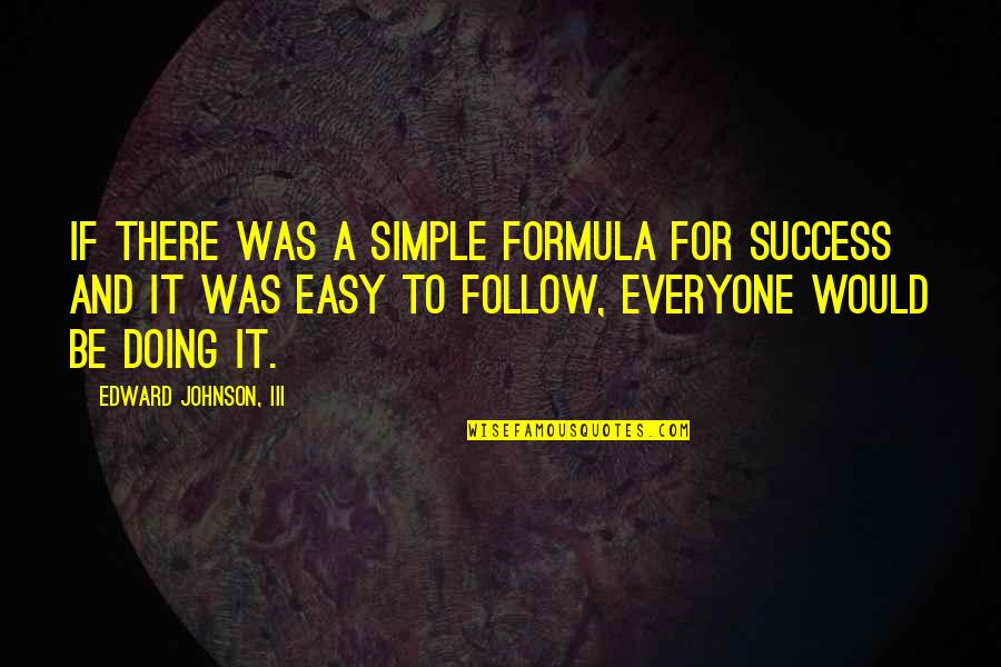 Success Formula Quotes By Edward Johnson, III: If there was a simple formula for success