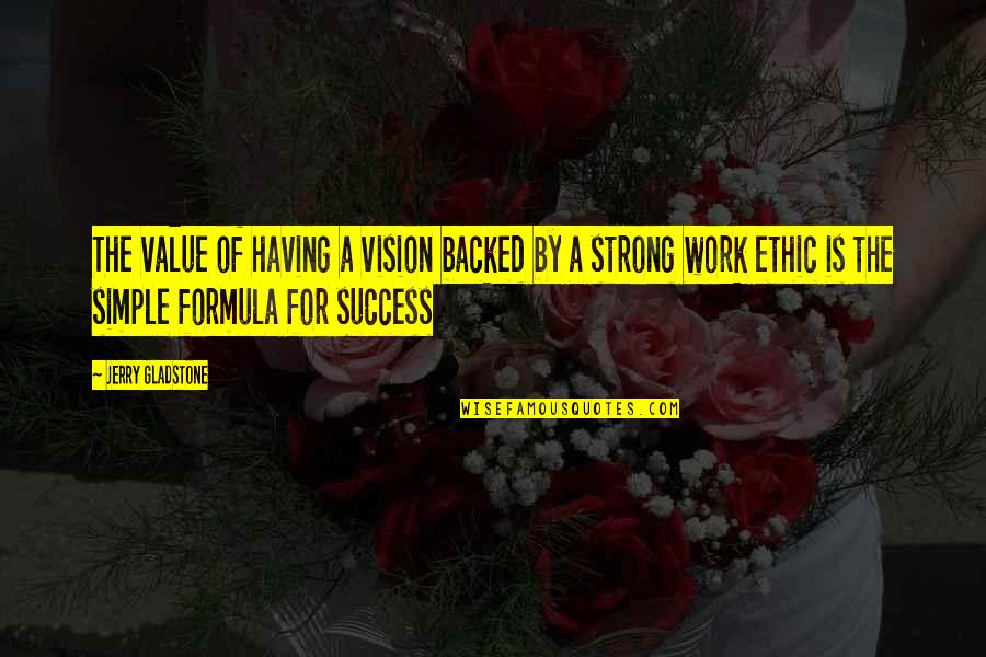 Success Formula Quotes By Jerry Gladstone: The value of having a vision backed by