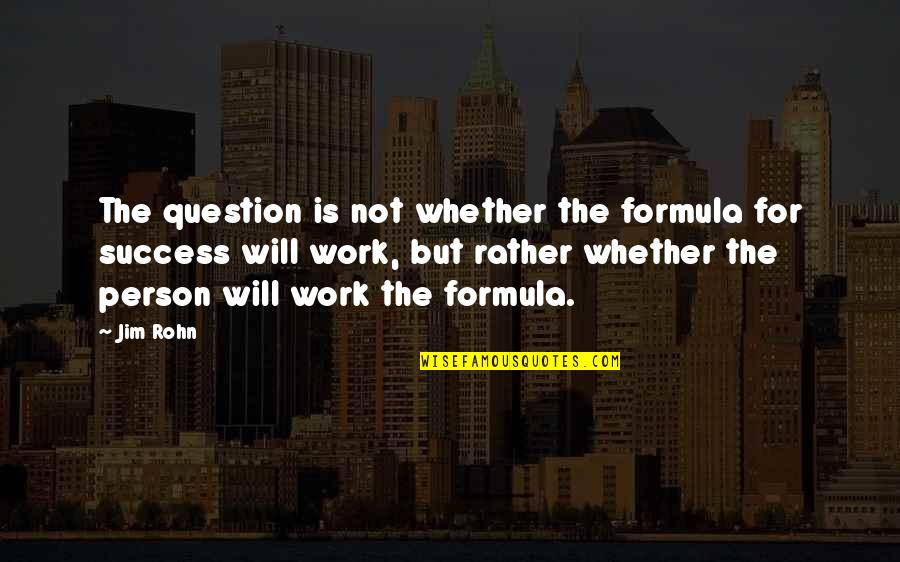 Success Formula Quotes By Jim Rohn: The question is not whether the formula for