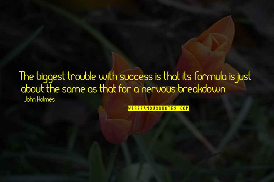 Success Formula Quotes By John Holmes: The biggest trouble with success is that its