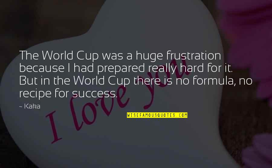 Success Formula Quotes By Kaka: The World Cup was a huge frustration because