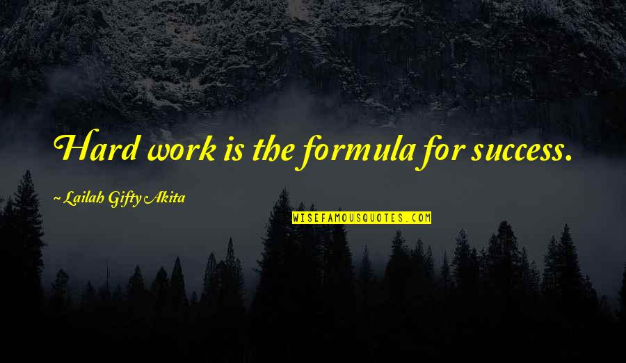 Success Formula Quotes By Lailah Gifty Akita: Hard work is the formula for success.