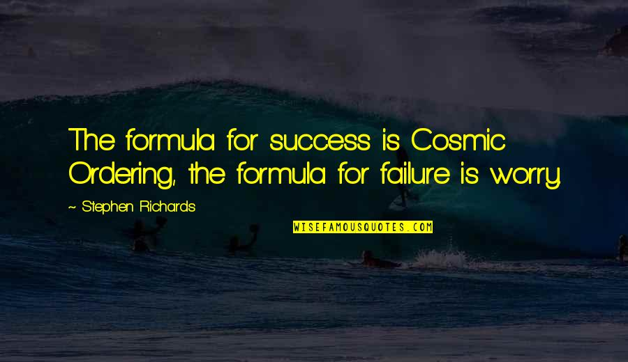 Success Formula Quotes By Stephen Richards: The formula for success is Cosmic Ordering, the