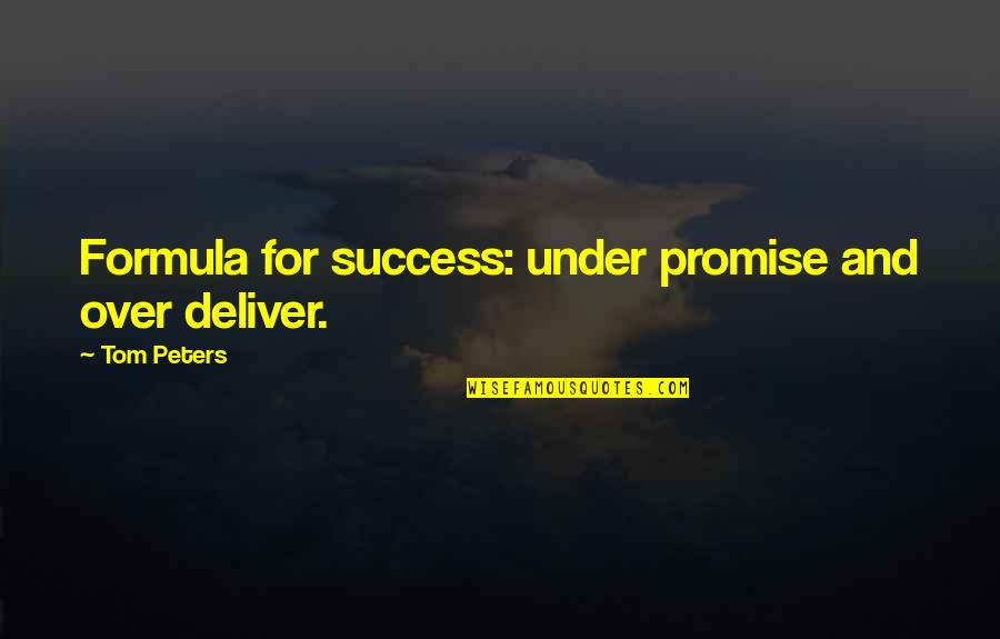 Success Formula Quotes By Tom Peters: Formula for success: under promise and over deliver.