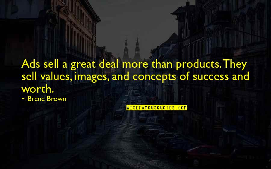 Success Images Quotes By Brene Brown: Ads sell a great deal more than products.