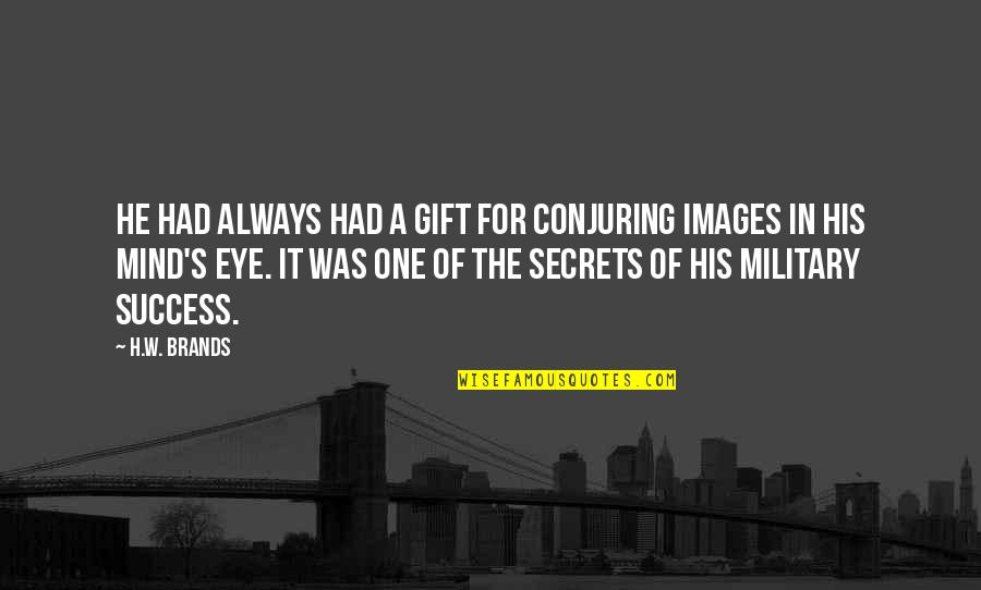 Success Images Quotes By H.W. Brands: He had always had a gift for conjuring