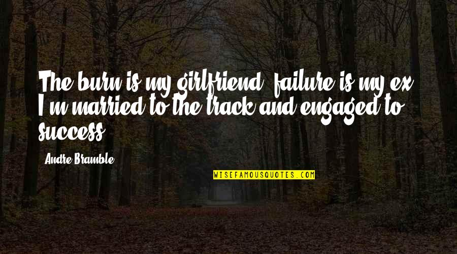 Success In Sports Quotes By Andre Bramble: The burn is my girlfriend, failure is my