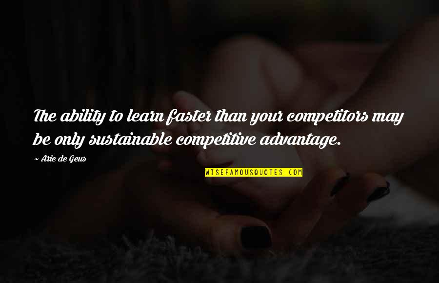 Success In Sports Quotes By Arie De Geus: The ability to learn faster than your competitors