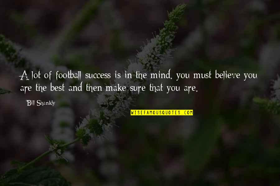 Success In Sports Quotes By Bill Shankly: A lot of football success is in the