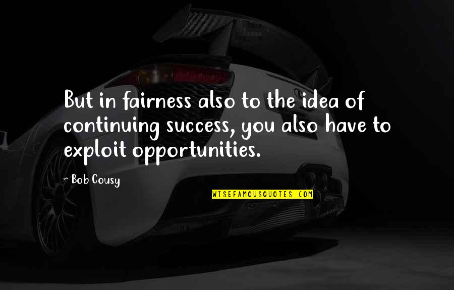 Success In Sports Quotes By Bob Cousy: But in fairness also to the idea of