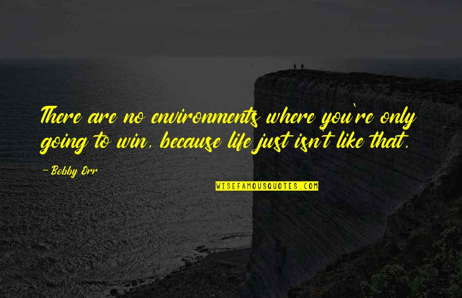 Success In Sports Quotes By Bobby Orr: There are no environments where you're only going