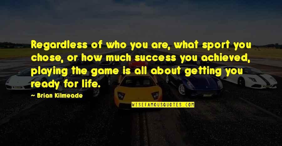 Success In Sports Quotes By Brian Kilmeade: Regardless of who you are, what sport you