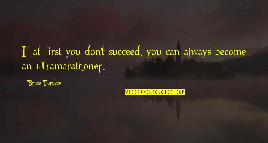 Success In Sports Quotes By Bruce Fordyce: If at first you don't succeed, you can