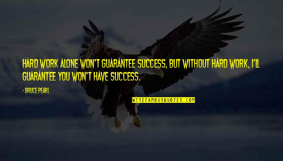 Success In Sports Quotes By Bruce Pearl: Hard work alone won't guarantee success, but without