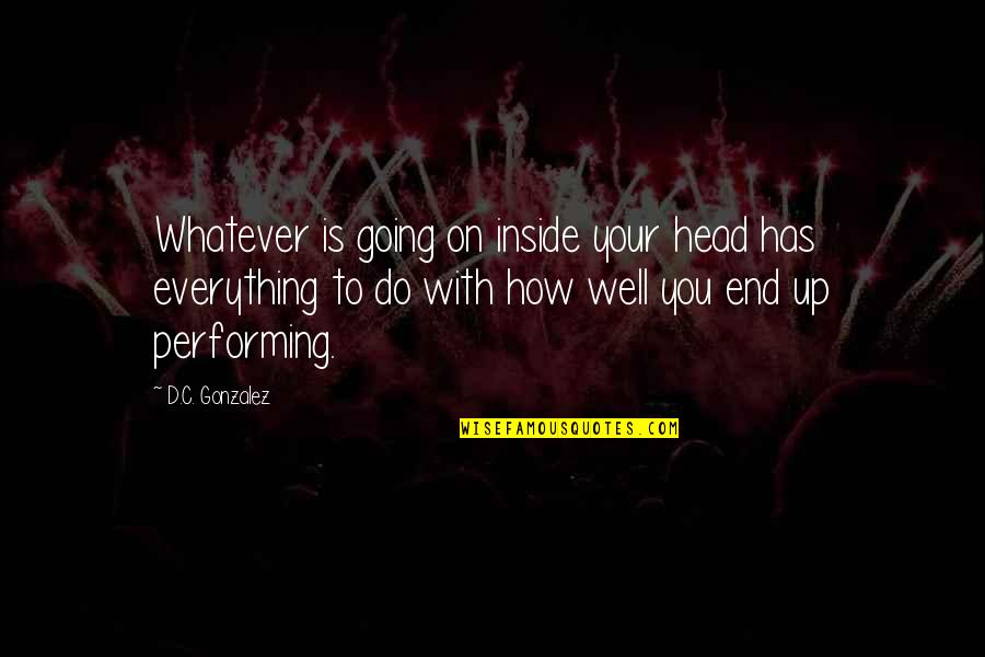 Success In Sports Quotes By D.C. Gonzalez: Whatever is going on inside your head has