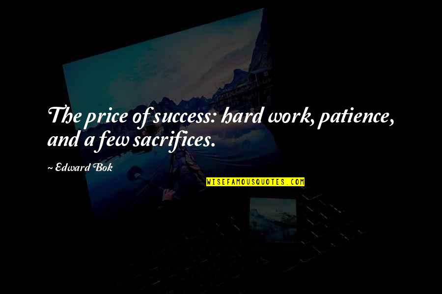 Success In Sports Quotes By Edward Bok: The price of success: hard work, patience, and