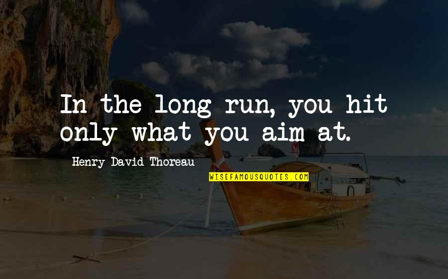Success In Sports Quotes By Henry David Thoreau: In the long run, you hit only what