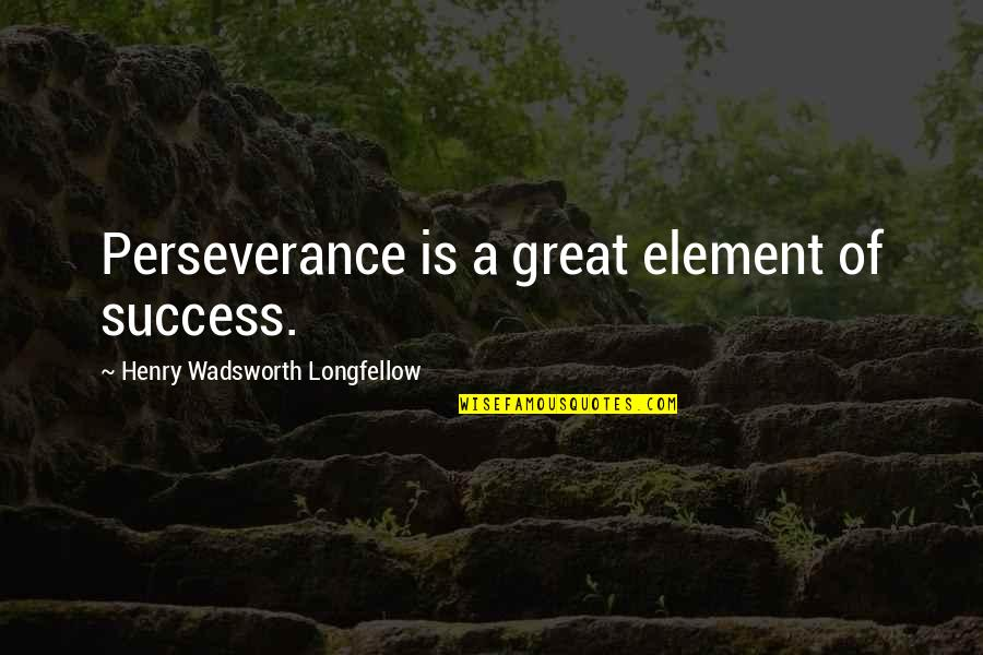 Success In Sports Quotes By Henry Wadsworth Longfellow: Perseverance is a great element of success.