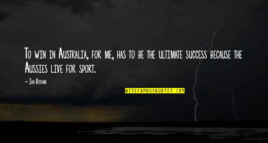 Success In Sports Quotes By Ian Botham: To win in Australia, for me, has to