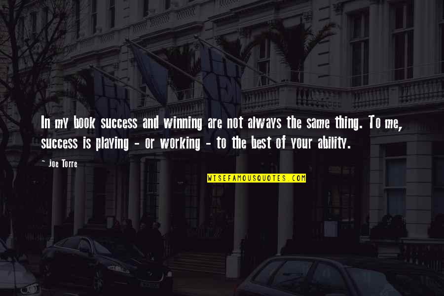 Success In Sports Quotes By Joe Torre: In my book success and winning are not