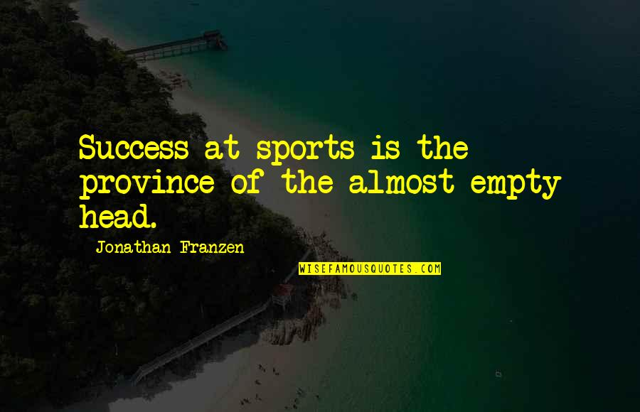 Success In Sports Quotes By Jonathan Franzen: Success at sports is the province of the