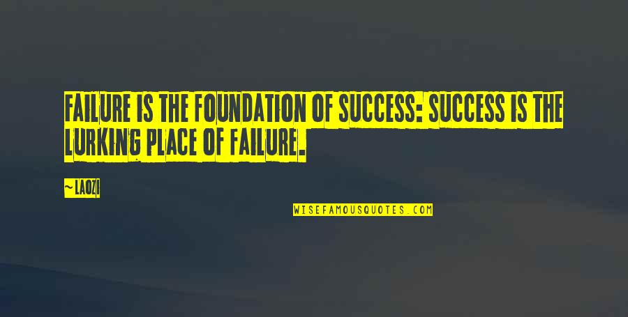 Success In Sports Quotes By Laozi: Failure is the foundation of success: success is