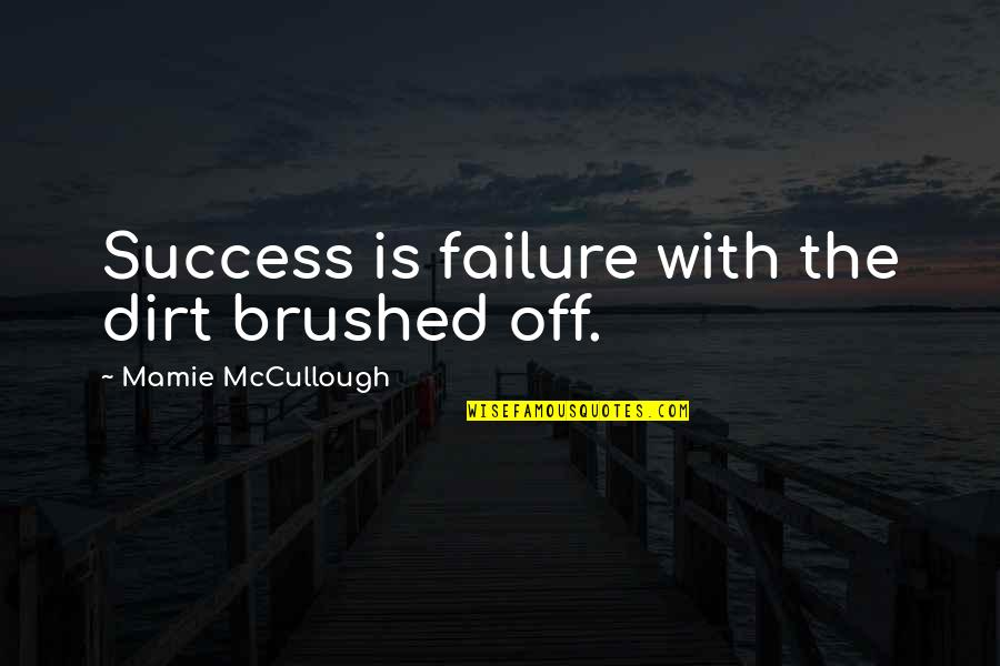 Success In Sports Quotes By Mamie McCullough: Success is failure with the dirt brushed off.