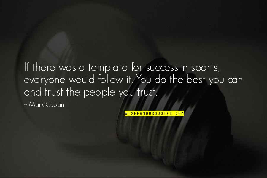 Success In Sports Quotes By Mark Cuban: If there was a template for success in