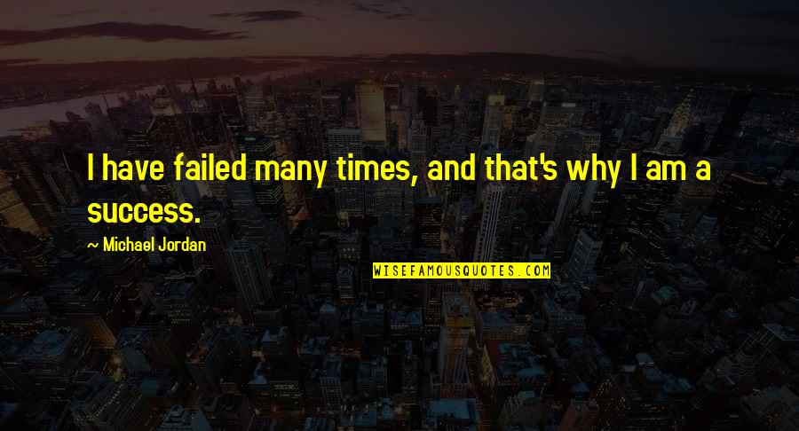 Success In Sports Quotes By Michael Jordan: I have failed many times, and that's why