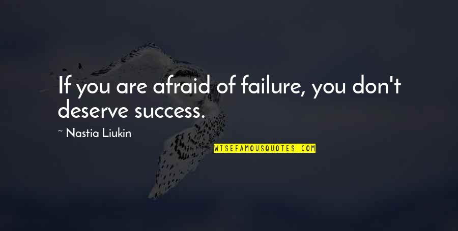 Success In Sports Quotes By Nastia Liukin: If you are afraid of failure, you don't